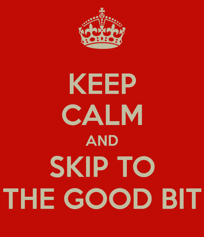 keep-calm-and-skip-to-the-good-bit