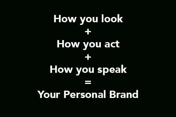 how you act how you speak how you look = personal brand