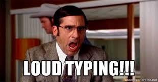 loud typing