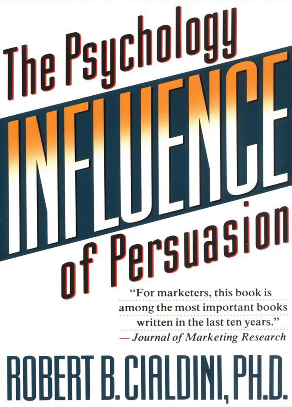 Influence: The Psychology of Persuasion, by Robert Cialdini