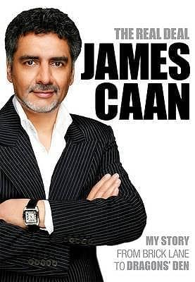 The Real Deal: My Story from Brick Lane to Dragon's Den, by James Caan