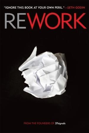 Rework, by Jason Fried and David Heinemeier Hansson