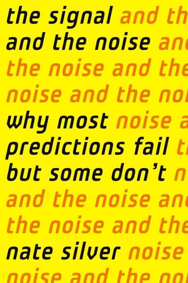 The Signal and The Noise: Why Most Predictions Fail But Some Don't, by Nate Silver