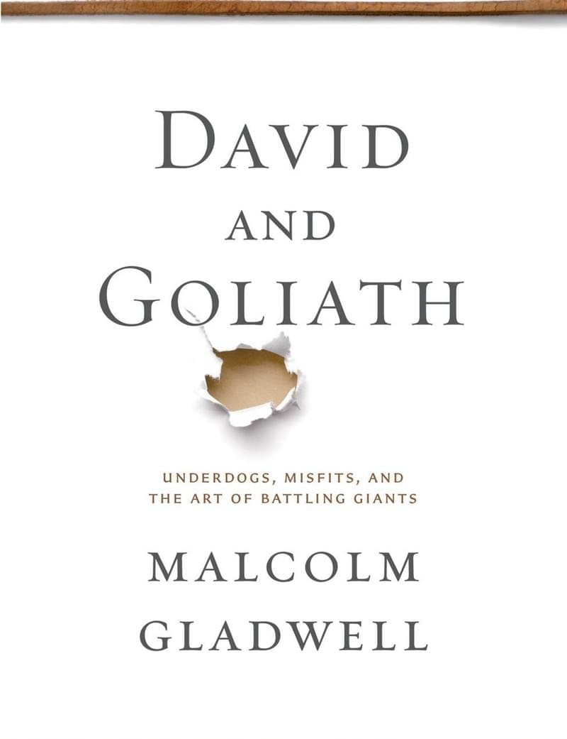 David And Goliath: Underdogs, Misfits and The Art of Battling Giants, by Malcolm Gladwell